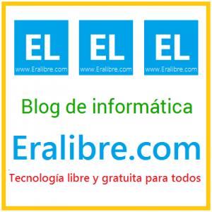 El blog de informática Eralibre.com - Tecnología libre y gratuita para todos.